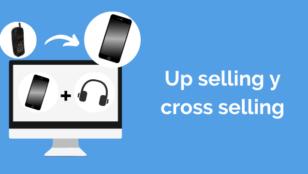 ¿Qué es up selling y qué es cross selling? Aplícalo en tu ecommerce