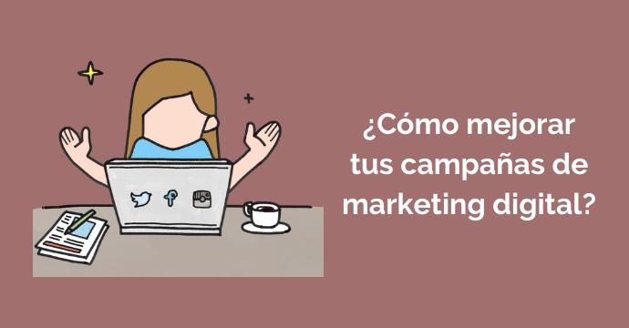 ¿Cómo mejorar tus campañas de marketing digital?