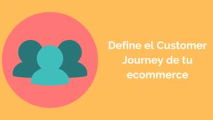 Define y optimiza el customer journey de tu ecommerce