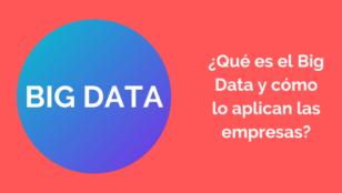 Big Data: ¿Qué es y cómo funciona en la empresa?